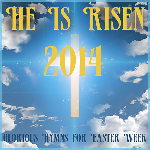 He Is Risen 2014: Glorious Hymns for Easter Week by Music Box Angels