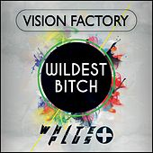 Play & Download Wildest Bitch by Vision Factory | Napster