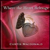 Play & Download Where the Heart Belongs by Curtis MacDonald | Napster