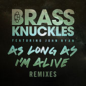 Play & Download As Long As I'm Alive (Remixes, Pt. 2) by Brass Knuckles | Napster