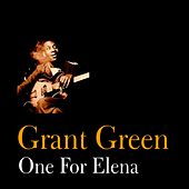 Play & Download One for Elena by Grant Green | Napster