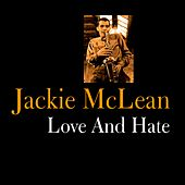 Play & Download Love and Hate by Jackie McLean | Napster