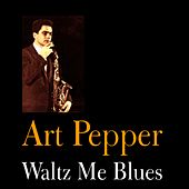 Play & Download Waltz Me Blues by Art Pepper | Napster
