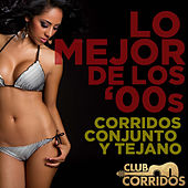 Play & Download Lo Mejor De Los '00s: Corridos Conjunto Y Tejano...Presentado Por Club Corridos by Various Artists | Napster