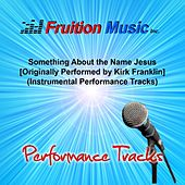 Something About the Name Jesus (Originally Performed by Kirk Franklin) [Instrumental Performance Tracks] by Fruition Music Inc.