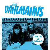 Play & Download He's a Drag by The Dahlmanns | Napster