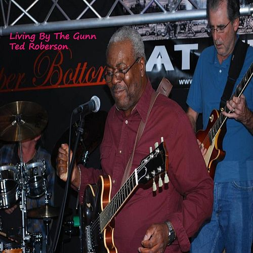 Play & Download Living By the Gunn by Ted Roberson | Napster
