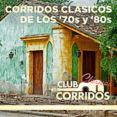 Play & Download Corridos Clásicos de Los '70s y '80s...Presentado por Club Corridos by Various Artists | Napster