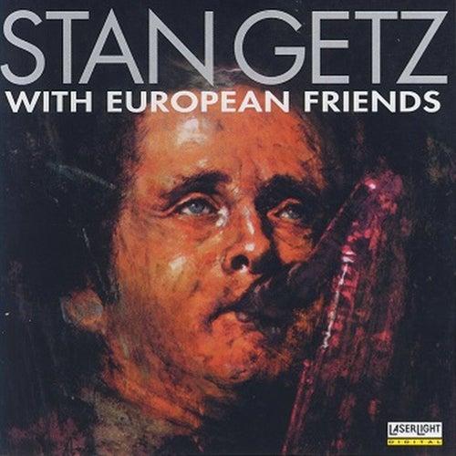 Play & Download Stan Getz with European Friends by Stan Getz | Napster