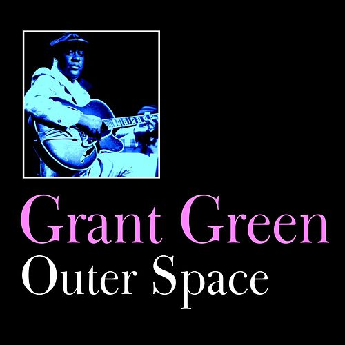 Play & Download Outer Space by Grant Green | Napster
