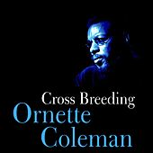 Play & Download Cross Breeding by Ornette Coleman | Napster