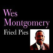 Play & Download Fried Pies by Wes Montgomery | Napster