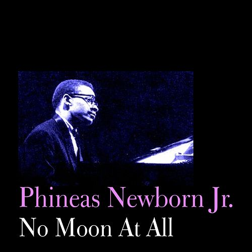 Play & Download No Moon At All by Phineas Newborn, Jr. | Napster
