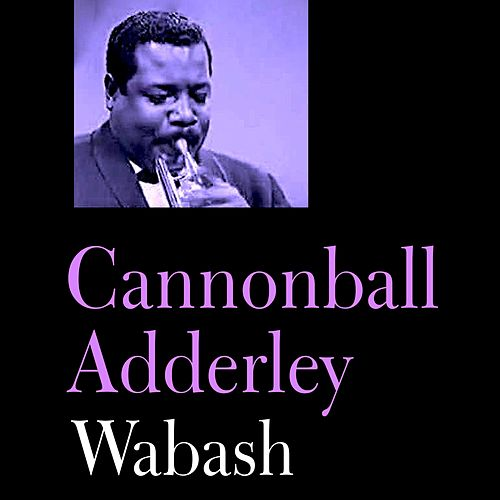 Play & Download Wabash by Cannonball Adderley | Napster
