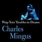 Play & Download Wrap Your Troubles in Dreams by Charles Mingus | Napster