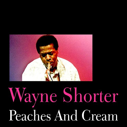 Play & Download Peaches and Cream by Wayne Shorter | Napster
