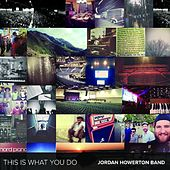 Play & Download This Is What You Do by Jordan Howerton Band | Napster