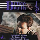 Play & Download Don't Blame Me by Bruce Barth | Napster
