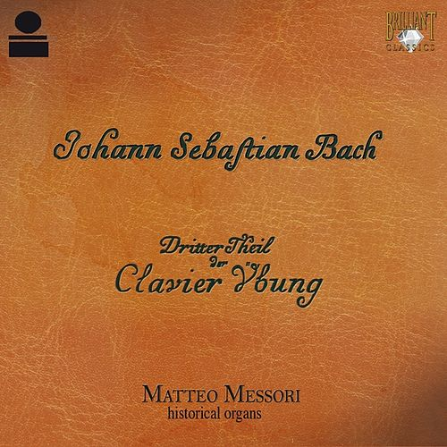 Play & Download Bach: Clavier Übung, dritter Teil by Matteo Messori | Napster