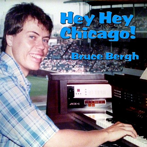 Hey Hey Chicago! by Bruce Bergh