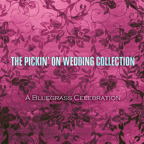 The Pickin' on Wedding Collection: A Bluegrass Celebration by Pickin' On