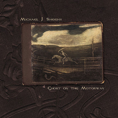Play & Download Ghost On The Motorway by Michael J. Sheehy | Napster