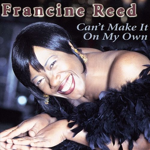 Can't Make It On My Own by Francine Reed