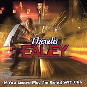 Play & Download If You Leave Me, I'm Going Wit'Cha by Theodis Ealey | Napster