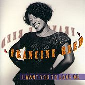 Play & Download I Want You To Love Me by Francine Reed | Napster