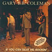 Play & Download If You Can Beat Me Rockin'... by Gary B.B. Coleman | Napster