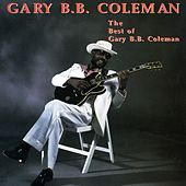 Play & Download The Best Of Gary B.B. Coleman by Gary B.B. Coleman | Napster