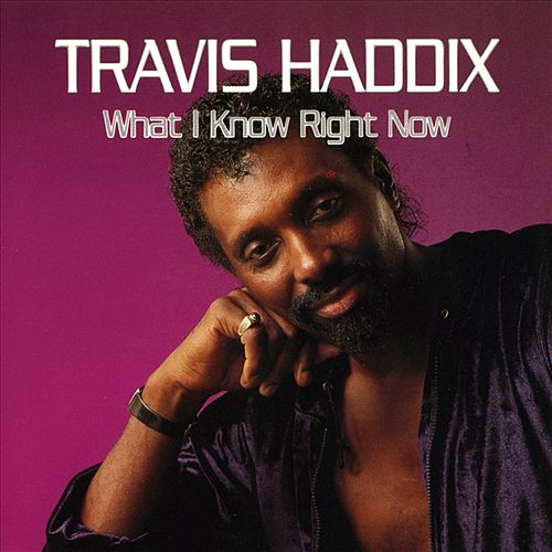 What I Know Right Now by Travis Haddix