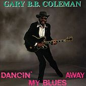 Play & Download Dancin' My Blues Away by Gary B.B. Coleman | Napster