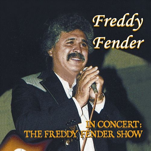 In Concert-The Freddy Fender Show by Freddy Fender