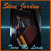 Turn Me Loose by Steve Jordan