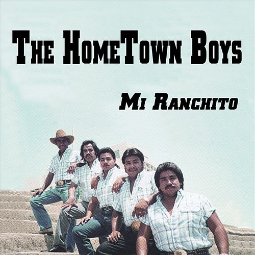Play & Download Mi Ranchito by The Hometown Boys | Napster