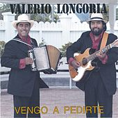 Play & Download Vengo A Pedirte by Valerio Longoria | Napster