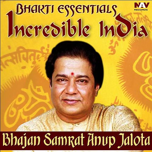 Play & Download Bhakti Essentials from Incredible India - Bhajan Samrat Anup Jalota by Anup Jalota | Napster