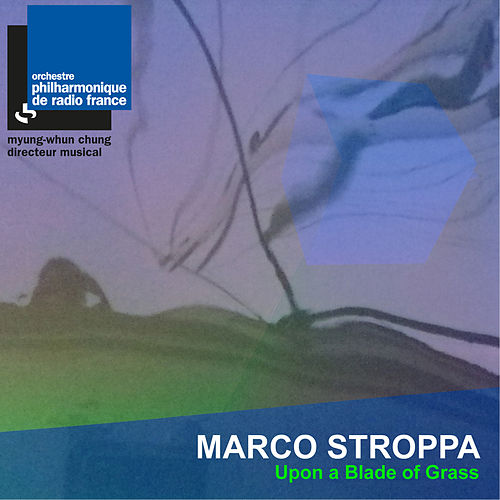 Stroppa: Upon a Blade of Grass by Orchestre Philharmonique de Radio France