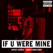 If U Were Mine (feat. James Fauntleroy) by Nipsey Hussle