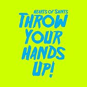Throw Your Hands Up by Hearts of Saints