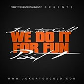 We Do It For Fun Pt.1 - Single by Tha Joker