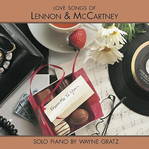 Play & Download From Me To You: Love Songs Of Lennon & McCartney by Wayne Gratz | Napster