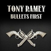 Play & Download Bullets First by Tony Ramey | Napster