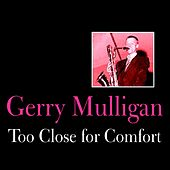 Play & Download Too Close for Comfort by Gerry Mulligan | Napster
