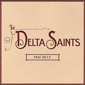 Play & Download Pray on E.P. by The Delta Saints | Napster