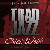 Jazz Journeys Presents Trad Jazz - Chick Webb by Chick Webb