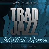 Play & Download Jazz Journeys Presents Trad Jazz - Jelly Roll Morton by Various Artists | Napster