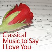 Play & Download Classical Music to Say I Love You by Various Artists | Napster