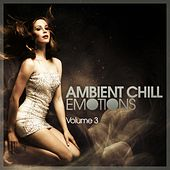 Ambient Chill Emotions, Vol. 3 by Various Artists